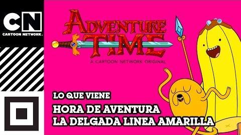 La delgada línea amarilla Hora de Aventura Lo que viene Cartoon Network