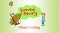 Horrid Henry When I'm King.PNG