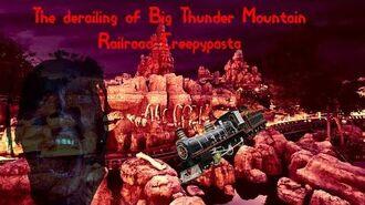 The derailing of Big Thunder Mountain Railroad Creepypasta