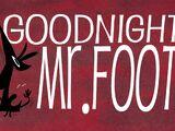 Goodnight, Mr. Foot