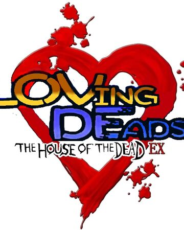 Loving Deads The House Of The Dead Ex The Wiki Of The Dead Fandom