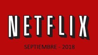 Estrenos Netflix - Septiembre 2018
