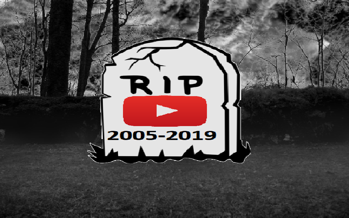 What is coming soon is YouTube is R.I.P. of 2005-2019 ...
