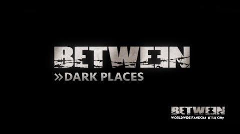 Between Dark Places