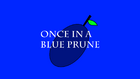 Once in a Blue Prune title card