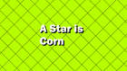 A Star is Corn title card