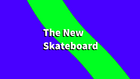 The New Skateboard title card