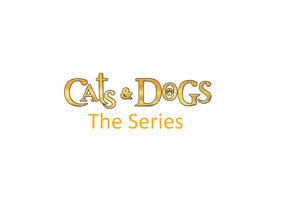 Cats & Dogs- The Series