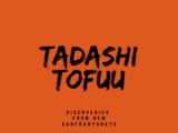 Tadashi Tofuu: Discoveries From New Sanfranyorkyo
