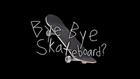 Bye Bye Skateboard title card