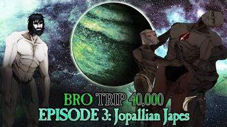 BRO TRIP 40,000- A Tale of Two Primarchs - Episode 3- Jopallian Japes