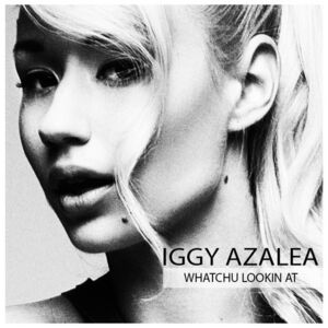 Iggy Azalea - Whatchu Lookin At