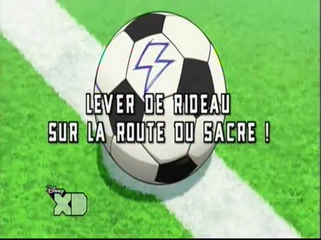 Inazuma Eleven Go 09 FR! Lever De Rideaux Sur La Route Du Sacre!