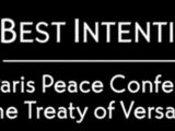 The Best Intentions - The Paris Peace Conference and the Treaty of Versailles