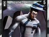 Ex, The Oppressor