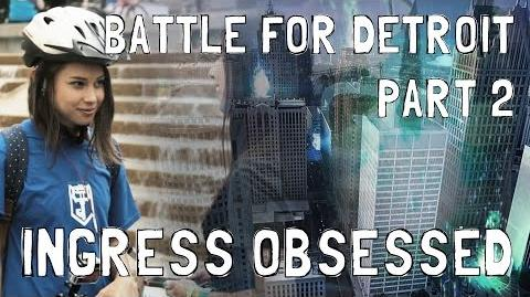 Ingress Obsessed 9 - Battle for Detroit, Pt