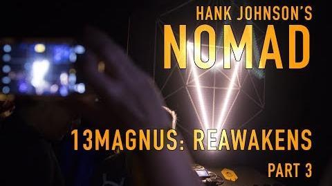 Hank Johnson's NOMAD 13MAGNUS Reawakens Pt 3