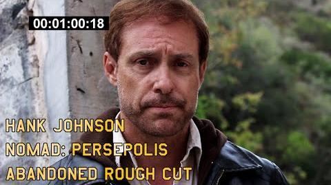 Hank Johnson NOMAD Persepolis - Abandoned Rough Cut