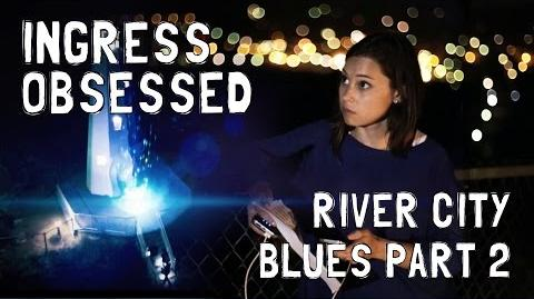 Ingress Obsessed 7 - Operation River City Blues, Pt