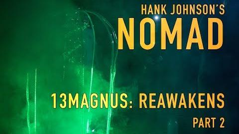 Hank Johnson's NOMAD 13MAGNUS Reawakens Pt 2
