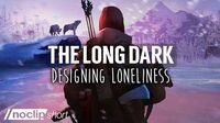 Designing the Powerful Loneliness of The Long Dark