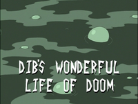 640px-Dib's Wonderful Life of Doom (Title Card)