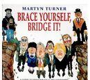 Brace Yourself, Bridge It!