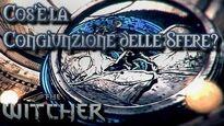 The Witcher Lore ITA- Cos'è la Congiunzione delle Sfere?
