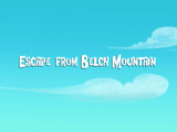 Escape from Belch Mountain