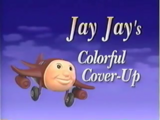Jay Jay's Colorful Cover-Up