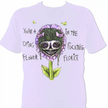Im the fucking florist tshirt