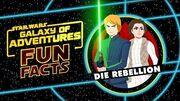 STAR WARS – GALAXY OF ADVENTURES FUN FACTS Die Rebellion Star Wars Kids