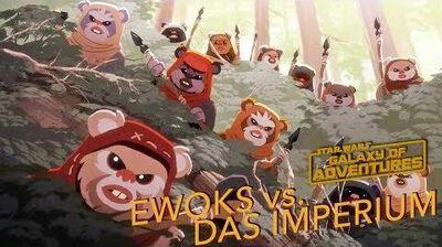 STAR WARS – GALAXY OF ADVENTURES Ewoks vs