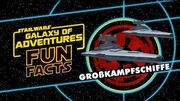 STAR WARS – GALAXY OF ADVENTURES FUN FACTS Großkampfschiffe Star Wars Kids