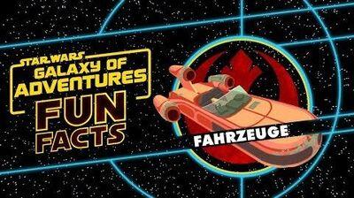 STAR WARS – GALAXY OF ADVENTURES FUN FACTS Fahrzeuge Star Wars Kids