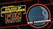 STAR WARS – GALAXY OF ADVENTURES FUN FACTS Der Todesstern Star Wars Kids
