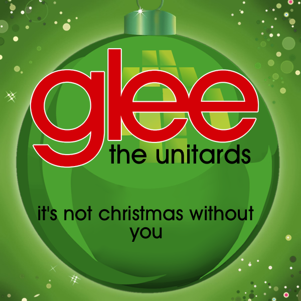 It's Not Christmas Without You | Glee: The Unitards Fan Fiction ...