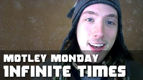 Motley Monday ep.8 - Infinite Times are Good Times