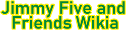 Jimmy Five and Friends Wiki