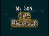 My Son, the Hamster