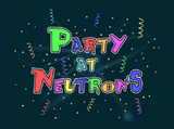 Party at Neutron's