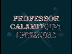 Professor Calamitous, I Presume (Title Card)