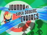 Johnny vs. Super Soaking Cyborgs