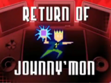 Return of Johnny'mon