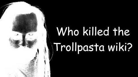 Why the Trollpasta Wiki Died.