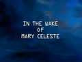 In the Wake of Mary Celeste title card.png