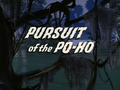 Pursuit of the Po-Ho title card.png
