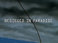 Besieged in Paradise title card.png