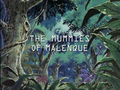 The Mummies of Malenque title card.png