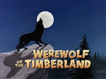 Werewolf of the Timberland title card.png